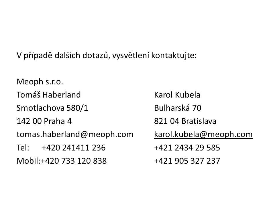 V případě dalších dotazů, vysvětlení kontaktujte: Meoph s.r.o. Tomáš HaberlandKarol Kubela Smotlachova 580/1Bulharská 70 142 00 Praha 4821 04 Bratisla