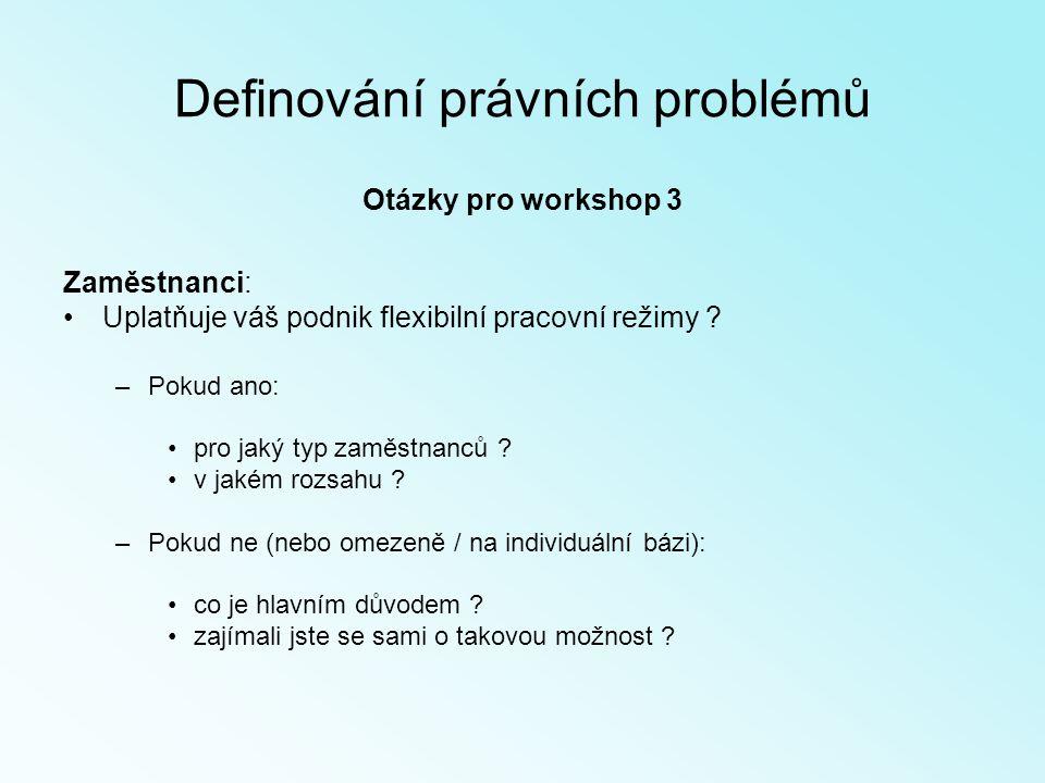 Definování právních problémů Otázky pro workshop 3 Zaměstnanci: Uplatňuje váš podnik flexibilní pracovní režimy .
