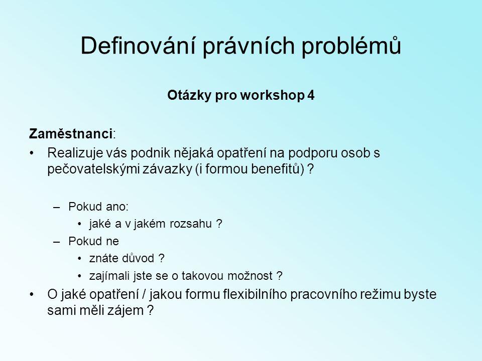 Definování právních problémů Otázky pro workshop 4 Zaměstnanci: Realizuje vás podnik nějaká opatření na podporu osob s pečovatelskými závazky (i formou benefitů) .