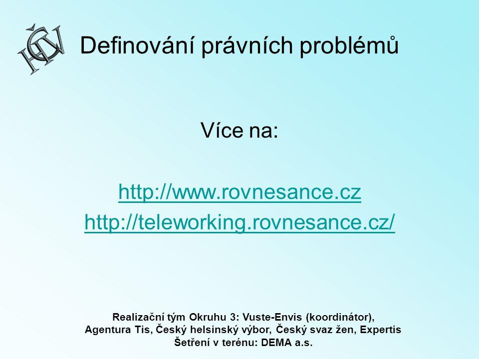 Definování právních problémů Více na: http://www.rovnesance.cz http://teleworking.rovnesance.cz/ Realizační tým Okruhu 3: Vuste-Envis (koordinátor), Agentura Tis, Český helsinský výbor, Český svaz žen, Expertis Šetření v terénu: DEMA a.s.