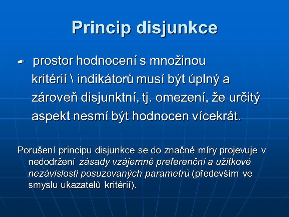 Princip disjunkce  prostor hodnocení s množinou kritérií \ indikátorů musí být úplný a kritérií \ indikátorů musí být úplný a zároveň disjunktní, tj.