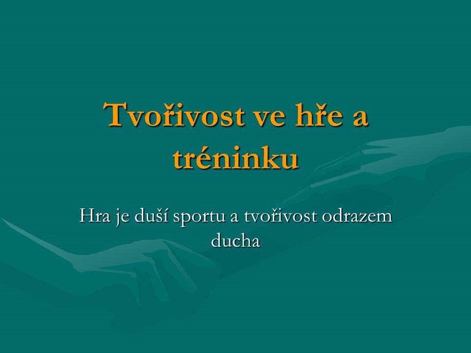 Tvořivost ve hře a tréninku Hra je duší sportu a tvořivost odrazem ducha