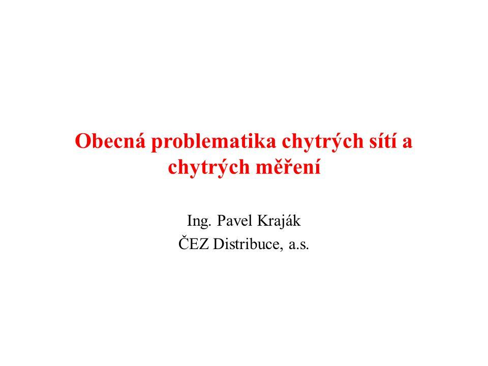 Obecná problematika chytrých sítí a chytrých měření Ing. Pavel Kraják ČEZ Distribuce, a.s.