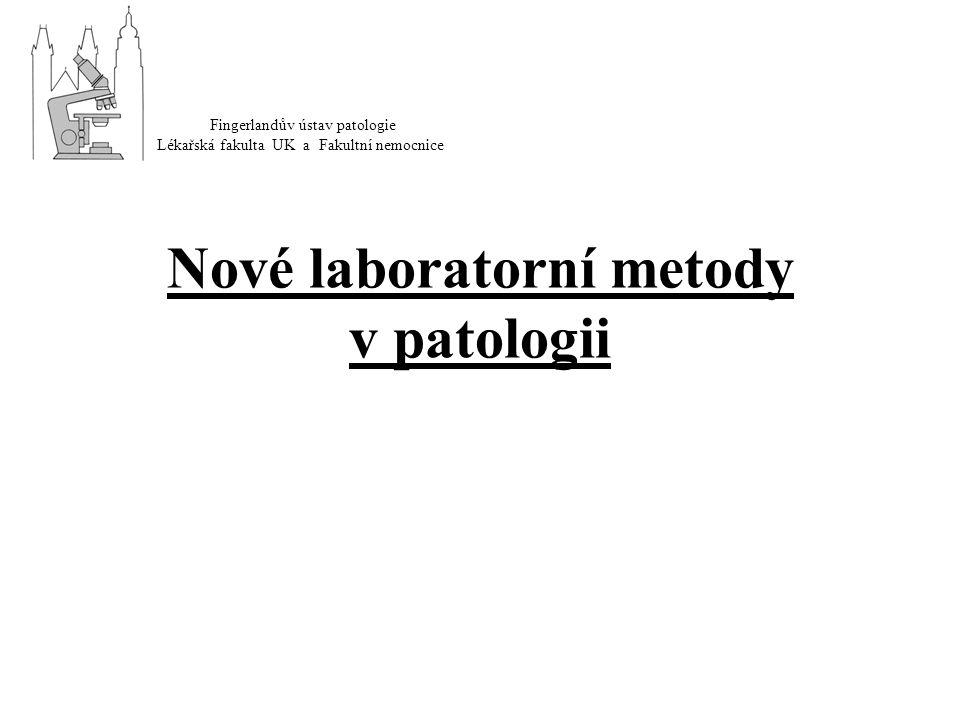 Nové laboratorní metody v patologii Fingerlandův ústav patologie Lékařská fakulta UK a Fakultní nemocnice