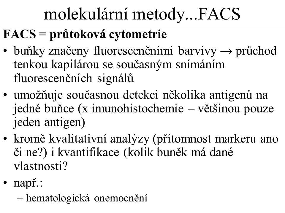 molekulární metody...FACS FACS = průtoková cytometrie buňky značeny fluorescenčními barvivy → průchod tenkou kapilárou se současným snímáním fluoresce