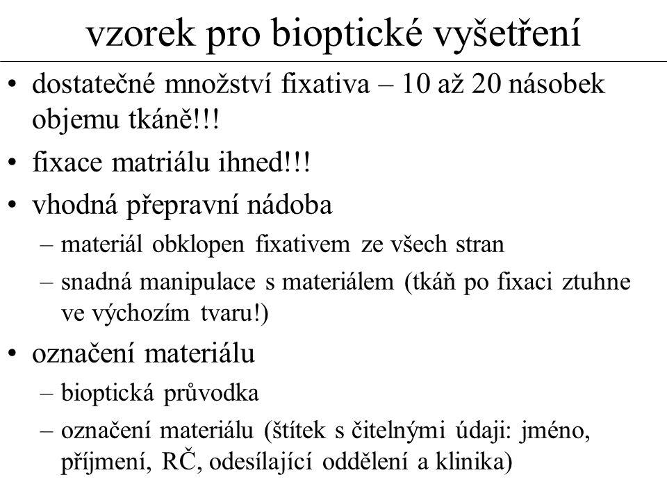 vzorek pro bioptické vyšetření dostatečné množství fixativa – 10 až 20 násobek objemu tkáně!!! fixace matriálu ihned!!! vhodná přepravní nádoba –mater