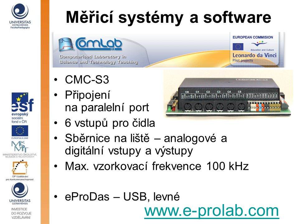 Měřicí systémy a software CMC-S3 Připojení na paralelní port 6 vstupů pro čidla Sběrnice na liště – analogové a digitální vstupy a výstupy Max. vzorko