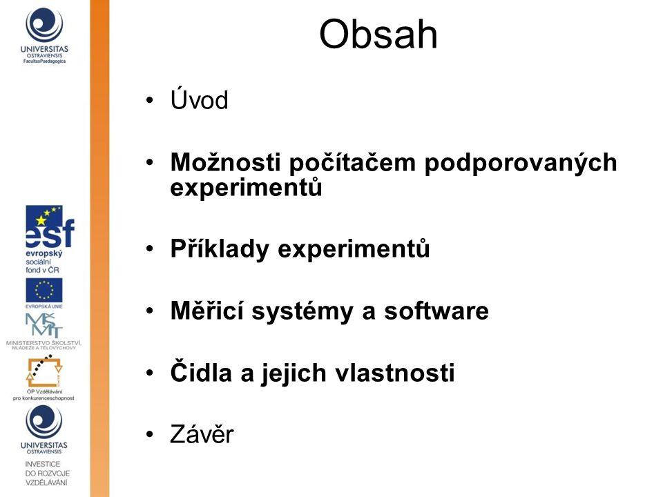 Obsah Úvod Možnosti počítačem podporovaných experimentů Příklady experimentů Měřicí systémy a software Čidla a jejich vlastnosti Závěr
