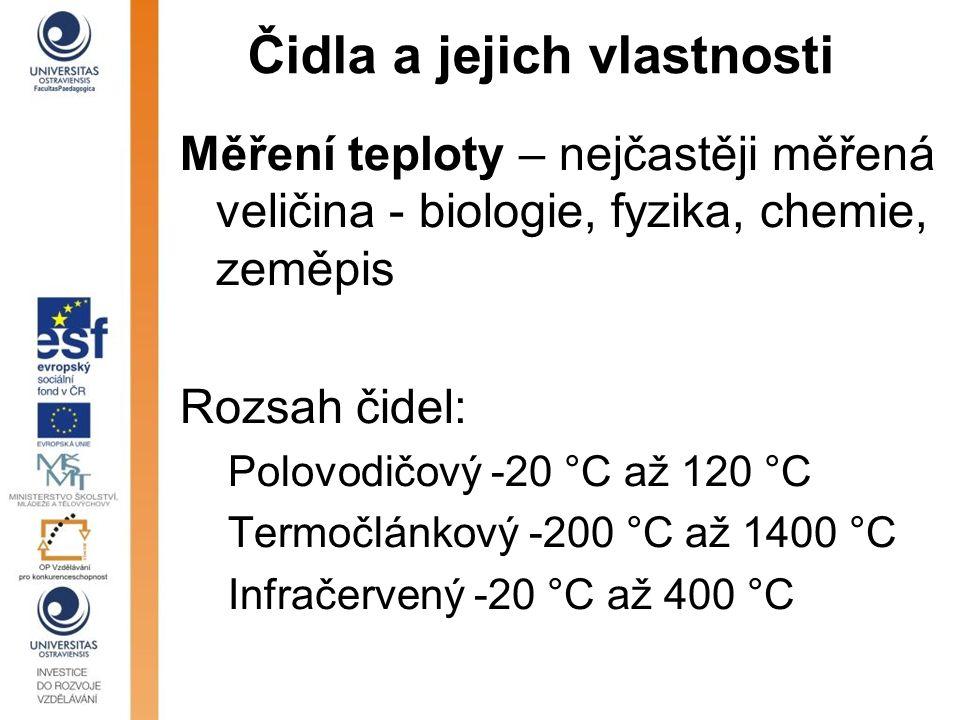 Čidla a jejich vlastnosti Měření teploty – nejčastěji měřená veličina - biologie, fyzika, chemie, zeměpis Rozsah čidel: Polovodičový -20 °C až 120 °C