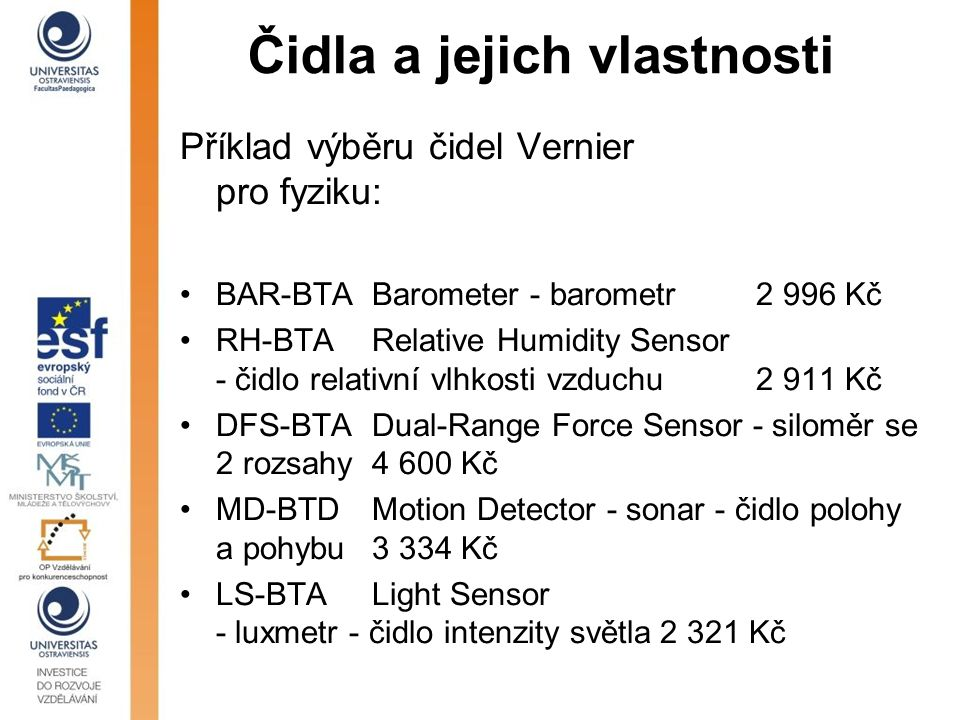 Čidla a jejich vlastnosti Příklad výběru čidel Vernier pro fyziku: BAR-BTABarometer - barometr2 996 Kč RH-BTARelative Humidity Sensor - čidlo relativn
