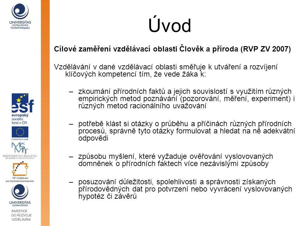 Úvod Cílové zaměření vzdělávací oblasti Člověk a příroda (RVP ZV 2007) Vzdělávání v dané vzdělávací oblasti směřuje k utváření a rozvíjení klíčových k