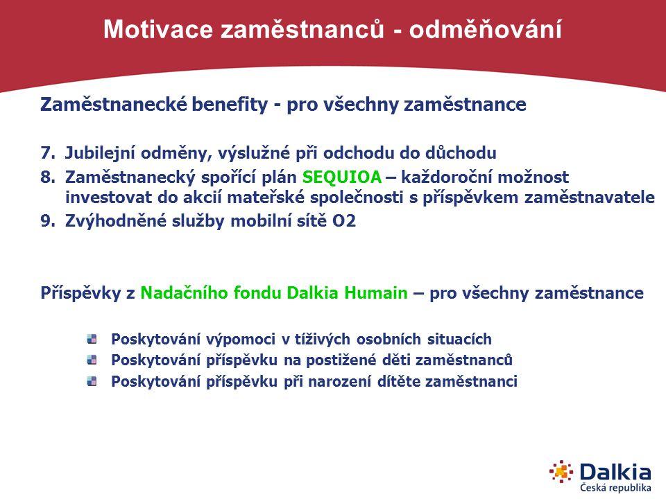 Motivace zaměstnanců - odměňování Zaměstnanecké benefity - pro všechny zaměstnance 7.Jubilejní odměny, výslužné při odchodu do důchodu 8.Zaměstnanecký