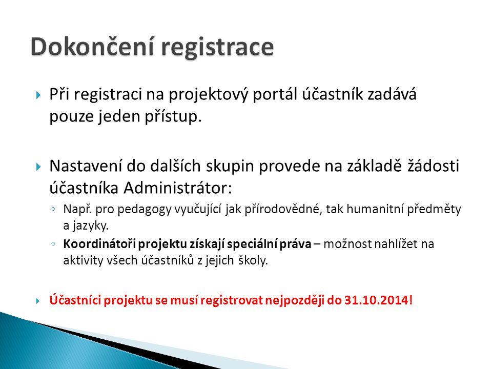  Při registraci na projektový portál účastník zadává pouze jeden přístup.  Nastavení do dalších skupin provede na základě žádosti účastníka Administ