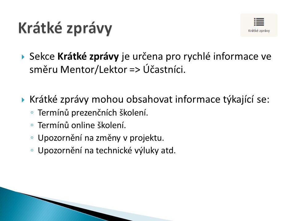  Sekce Krátké zprávy je určena pro rychlé informace ve směru Mentor/Lektor => Účastníci.  Krátké zprávy mohou obsahovat informace týkající se: ◦ Ter