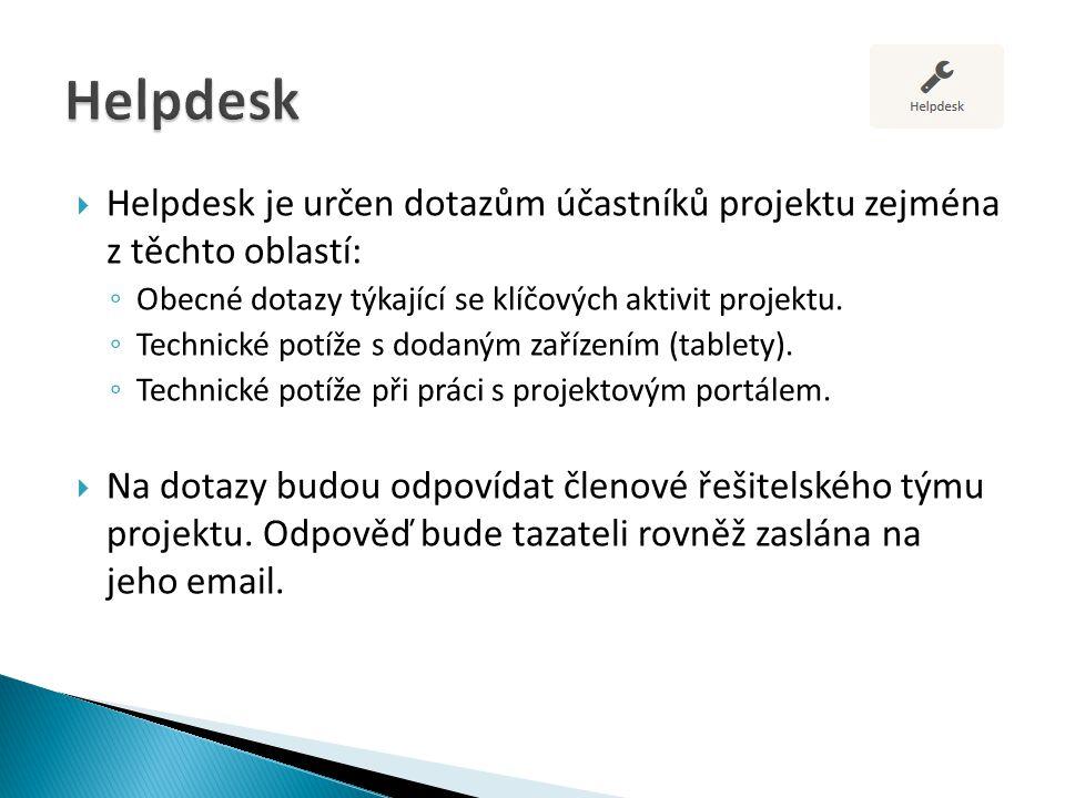 Helpdesk je určen dotazům účastníků projektu zejména z těchto oblastí: ◦ Obecné dotazy týkající se klíčových aktivit projektu. ◦ Technické potíže s