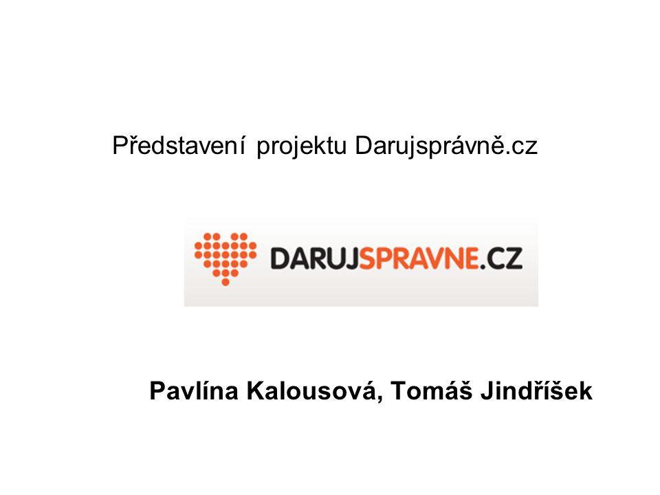 Představení projektu Darujsprávně.cz Pavlína Kalousová, Tomáš Jindříšek