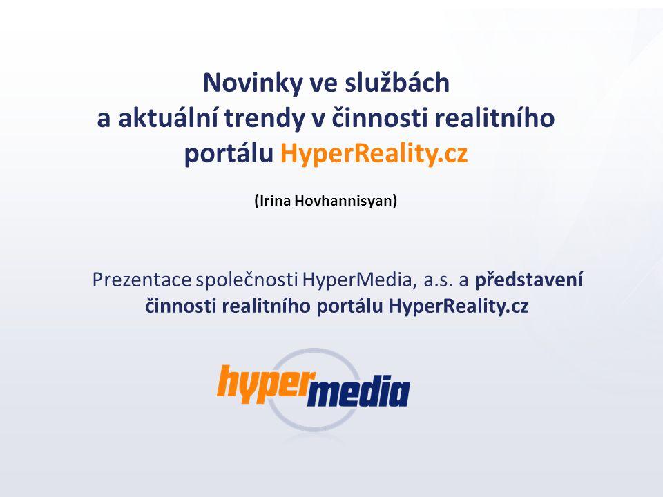 Novinky ve službách a aktuální trendy v činnosti realitního portálu HyperReality.cz (Irina Hovhannisyan) Prezentace společnosti HyperMedia, a.s. a pře