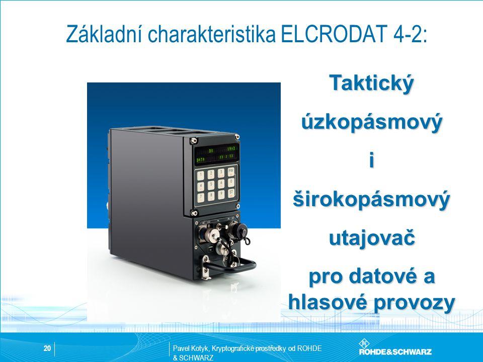 Pavel Kotyk, Kryptografické prostředky od ROHDE & SCHWARZ 20 Základní charakteristika ELCRODAT 4-2: Taktickýúzkopásmovýiširokopásmovýutajovač pro dato