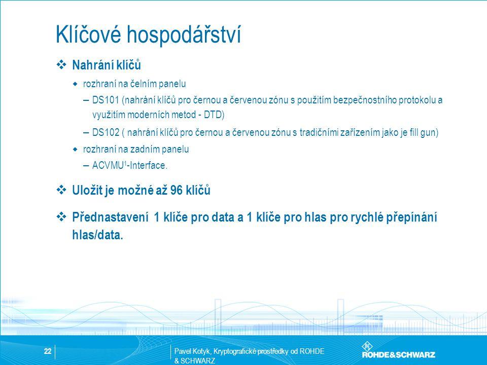 Pavel Kotyk, Kryptografické prostředky od ROHDE & SCHWARZ 22 Klíčové hospodářství  Nahrání klíčů  rozhraní na čelním panelu – DS101 (nahrání klíčů p