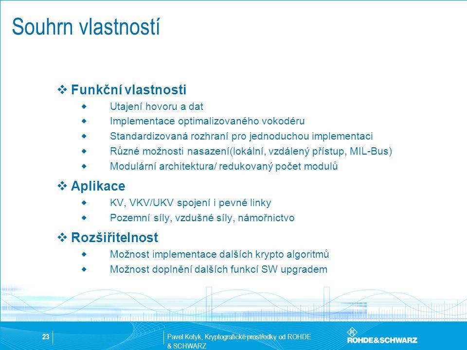 Pavel Kotyk, Kryptografické prostředky od ROHDE & SCHWARZ 23 Souhrn vlastností  Funkční vlastnosti  Utajení hovoru a dat  Implementace optimalizova