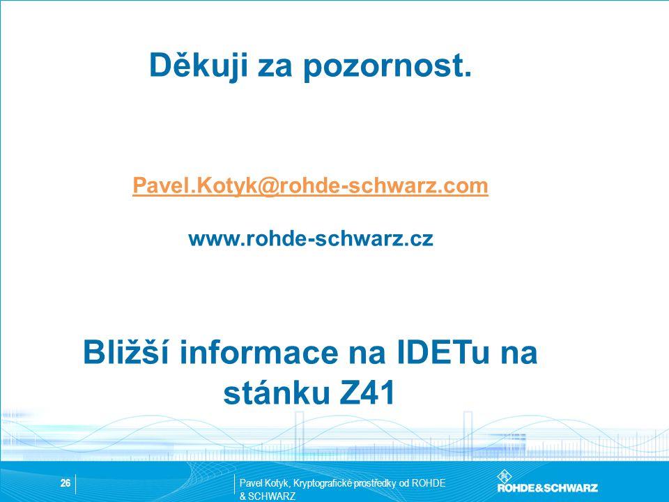 Pavel Kotyk, Kryptografické prostředky od ROHDE & SCHWARZ 26 Děkuji za pozornost. Pavel.Kotyk@rohde-schwarz.com www.rohde-schwarz.cz Bližší informace