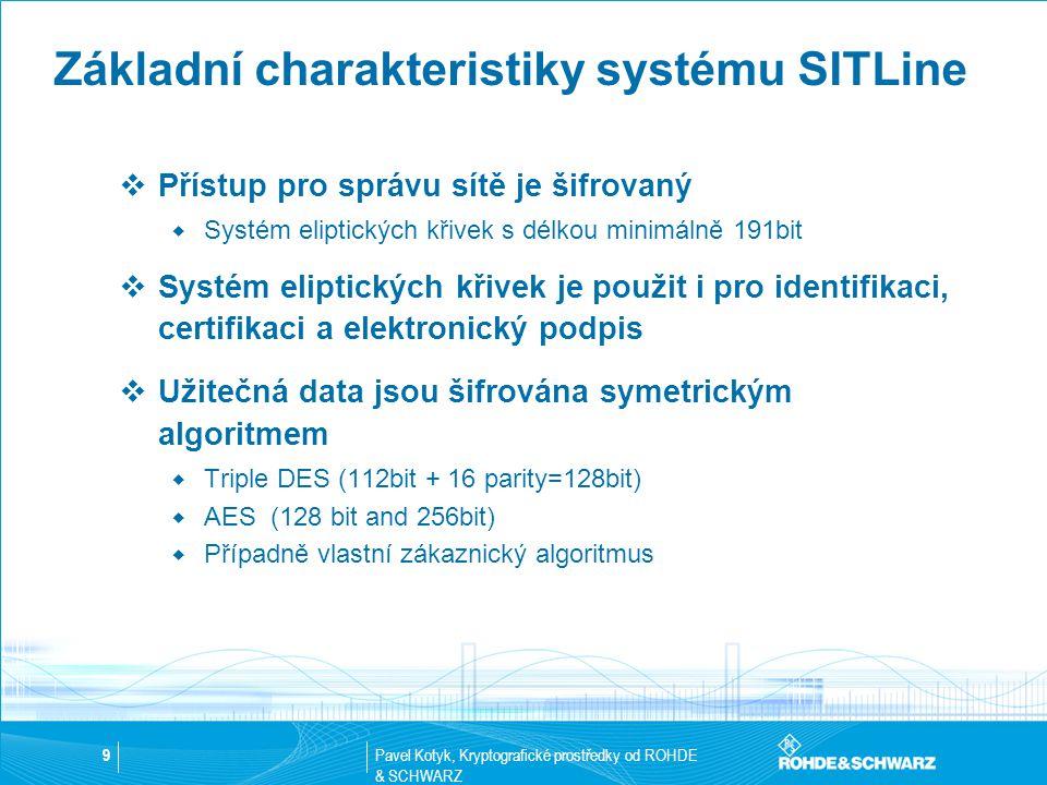 Pavel Kotyk, Kryptografické prostředky od ROHDE & SCHWARZ 9 Základní charakteristiky systému SITLine  Přístup pro správu sítě je šifrovaný  Systém e
