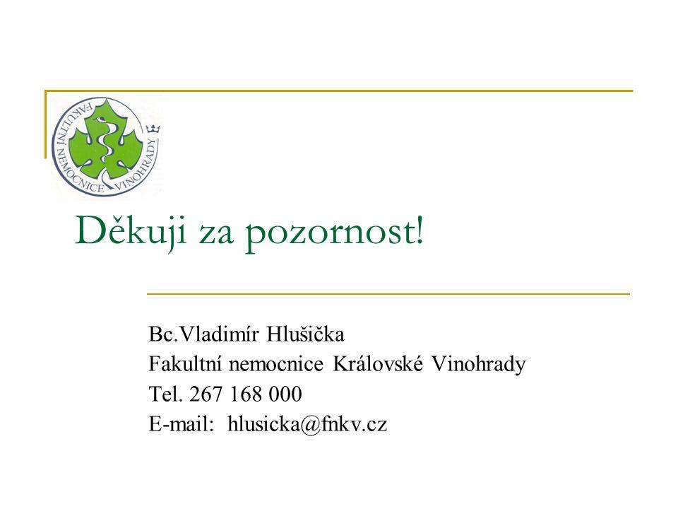 Děkuji za pozornost! Bc.Vladimír Hlušička Fakultní nemocnice Královské Vinohrady Tel. 267 168 000 E-mail: hlusicka@fnkv.cz