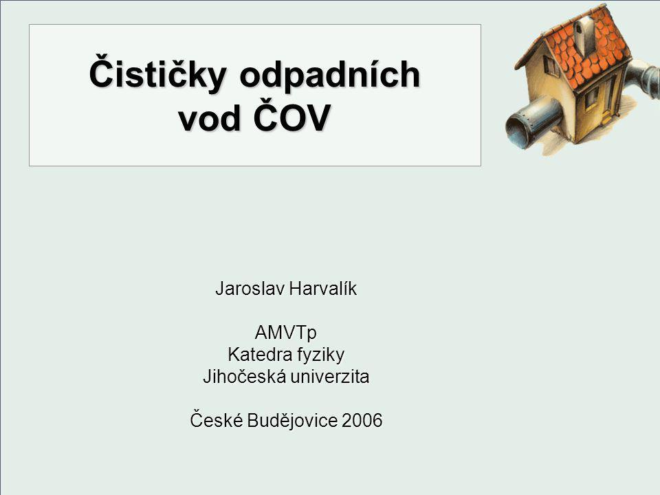 Čističky odpadních vod ČOV Jaroslav Harvalík AMVTp Katedra fyziky Jihočeská univerzita České Budějovice 2006