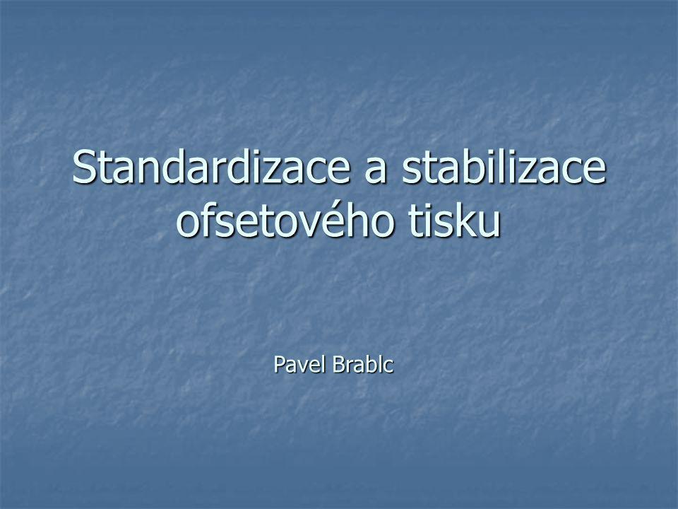 Standardizace a stabilizace ofsetového tisku Pavel Brablc