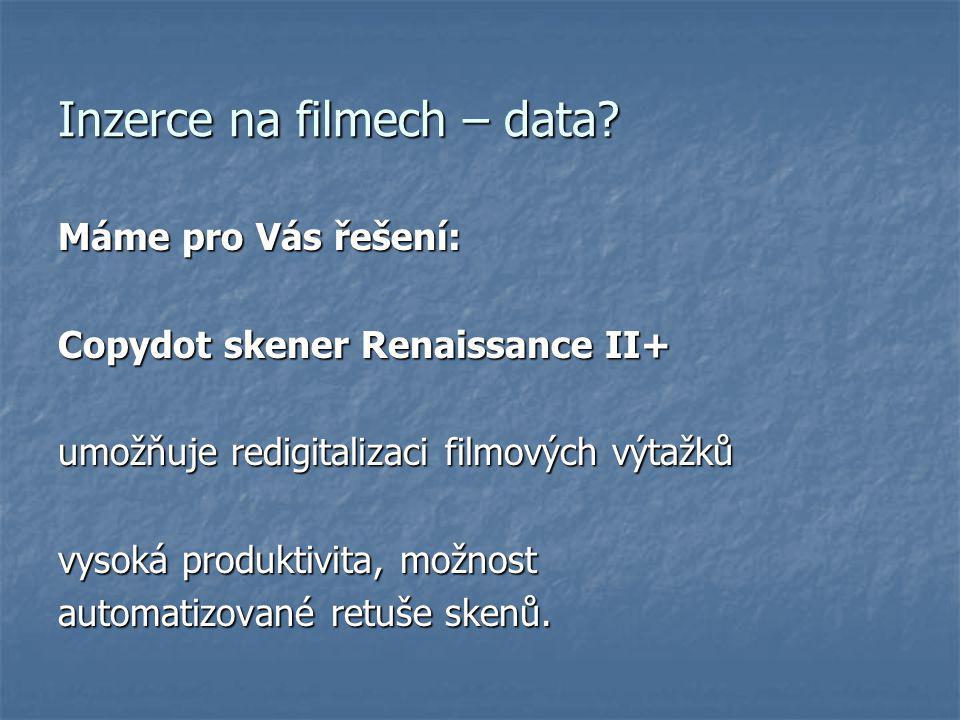 Inzerce na filmech – data? Máme pro Vás řešení: Copydot skener Renaissance II+ umožňuje redigitalizaci filmových výtažků vysoká produktivita, možnost