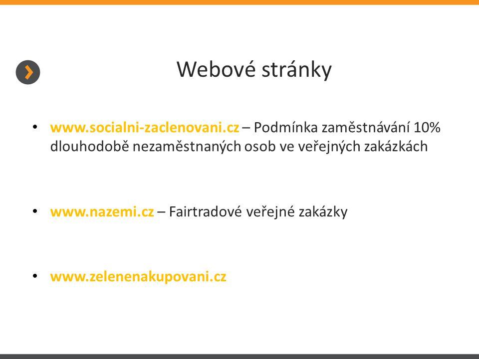 Webové stránky www.socialni-zaclenovani.cz – Podmínka zaměstnávání 10% dlouhodobě nezaměstnaných osob ve veřejných zakázkách www.nazemi.cz – Fairtradové veřejné zakázky www.zelenenakupovani.cz
