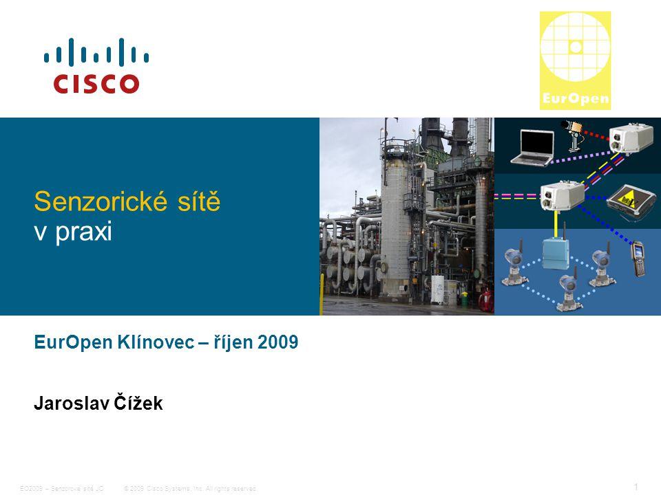 © 2009 Cisco Systems, Inc. All rights reserved. EO2009 – Senzorové sítě JC 1 Senzorické sítě v praxi EurOpen Klínovec – říjen 2009 Jaroslav Čížek Spon