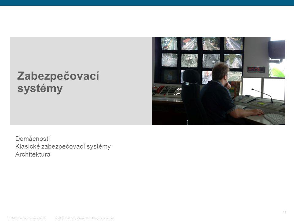 11 © 2009 Cisco Systems, Inc. All rights reserved. EO2009 – Senzorové sítě JC Zabezpečovací systémy Domácnosti Klasické zabezpečovací systémy Architek