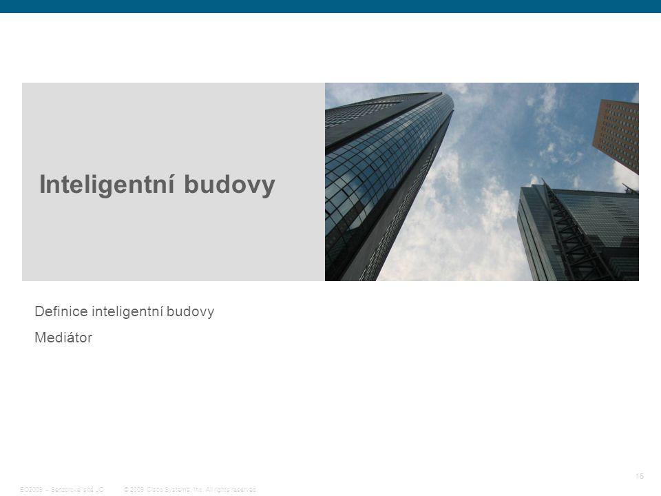15 © 2009 Cisco Systems, Inc. All rights reserved. EO2009 – Senzorové sítě JC Inteligentní budovy Definice inteligentní budovy Mediátor