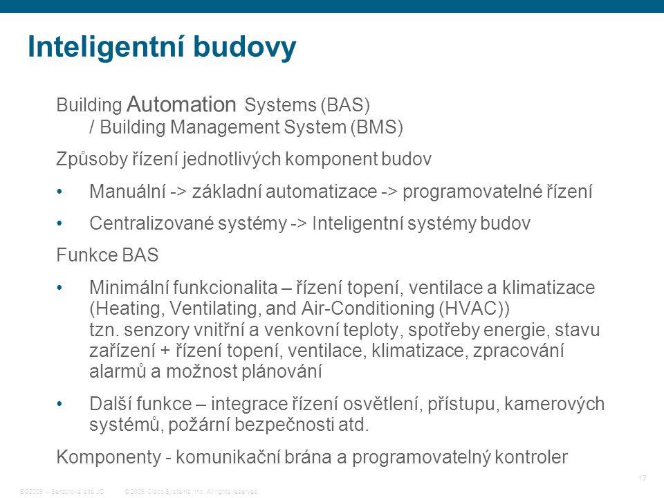 17 © 2009 Cisco Systems, Inc. All rights reserved. EO2009 – Senzorové sítě JC Inteligentní budovy Building Automation Systems (BAS) / Building Managem