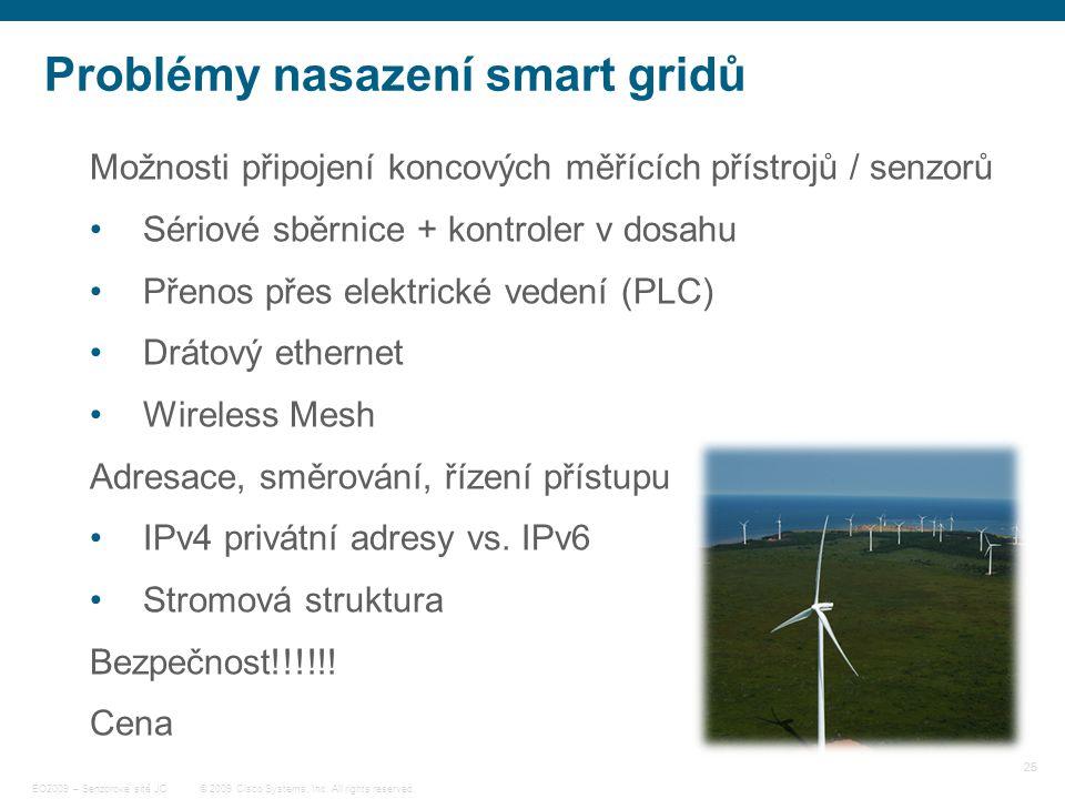 25 © 2009 Cisco Systems, Inc. All rights reserved. EO2009 – Senzorové sítě JC Problémy nasazení smart gridů Možnosti připojení koncových měřících přís
