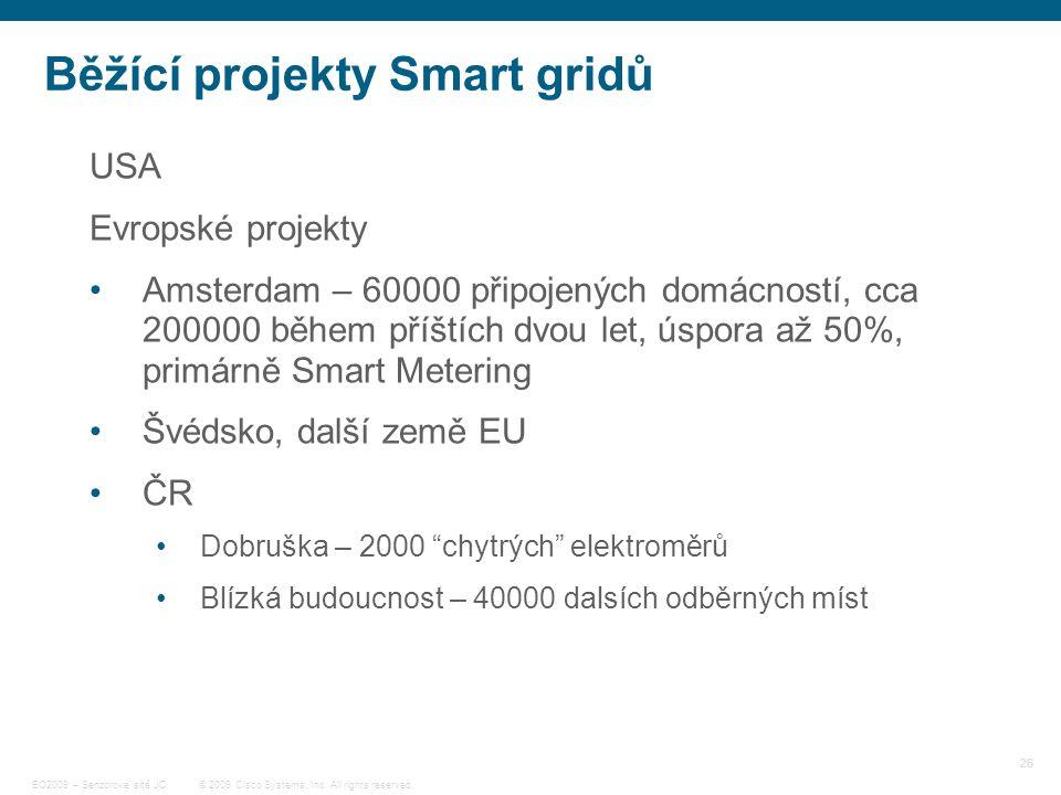 26 © 2009 Cisco Systems, Inc. All rights reserved. EO2009 – Senzorové sítě JC Běžící projekty Smart gridů USA Evropské projekty Amsterdam – 60000 přip