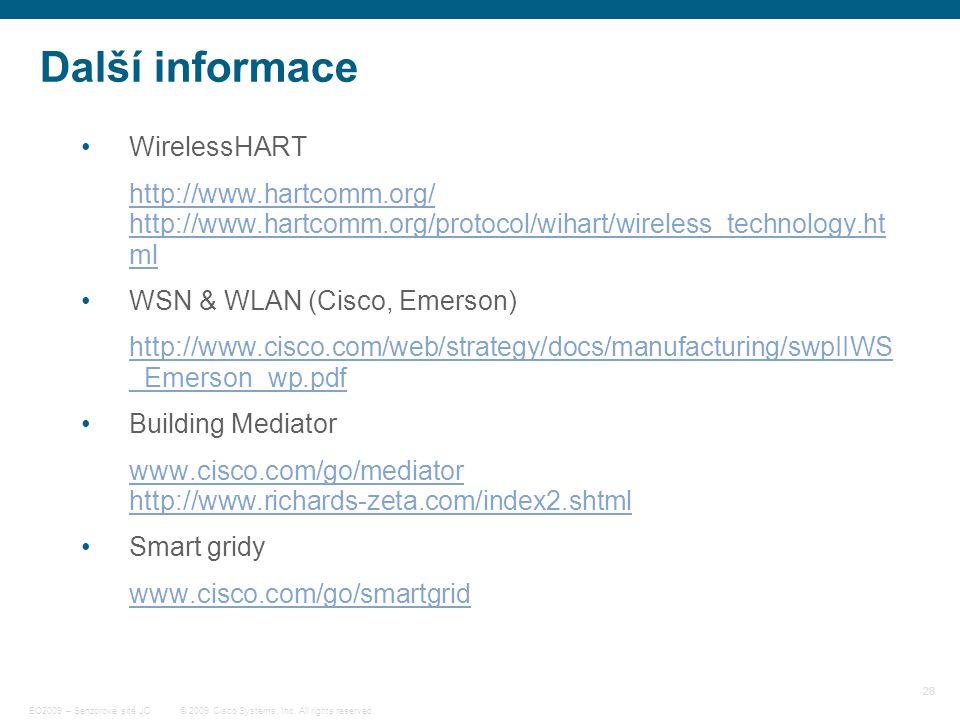 28 © 2009 Cisco Systems, Inc. All rights reserved. EO2009 – Senzorové sítě JC Další informace WirelessHART http://www.hartcomm.org/ http://www.hartcom