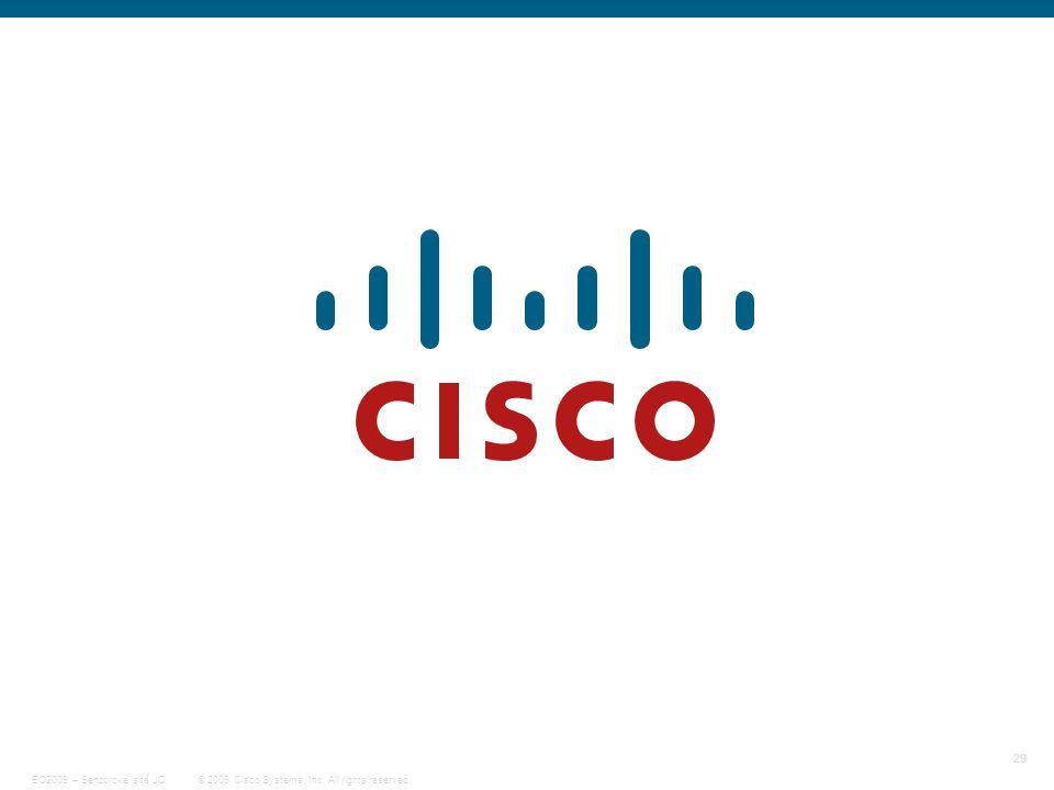 29 © 2009 Cisco Systems, Inc. All rights reserved. EO2009 – Senzorové sítě JC