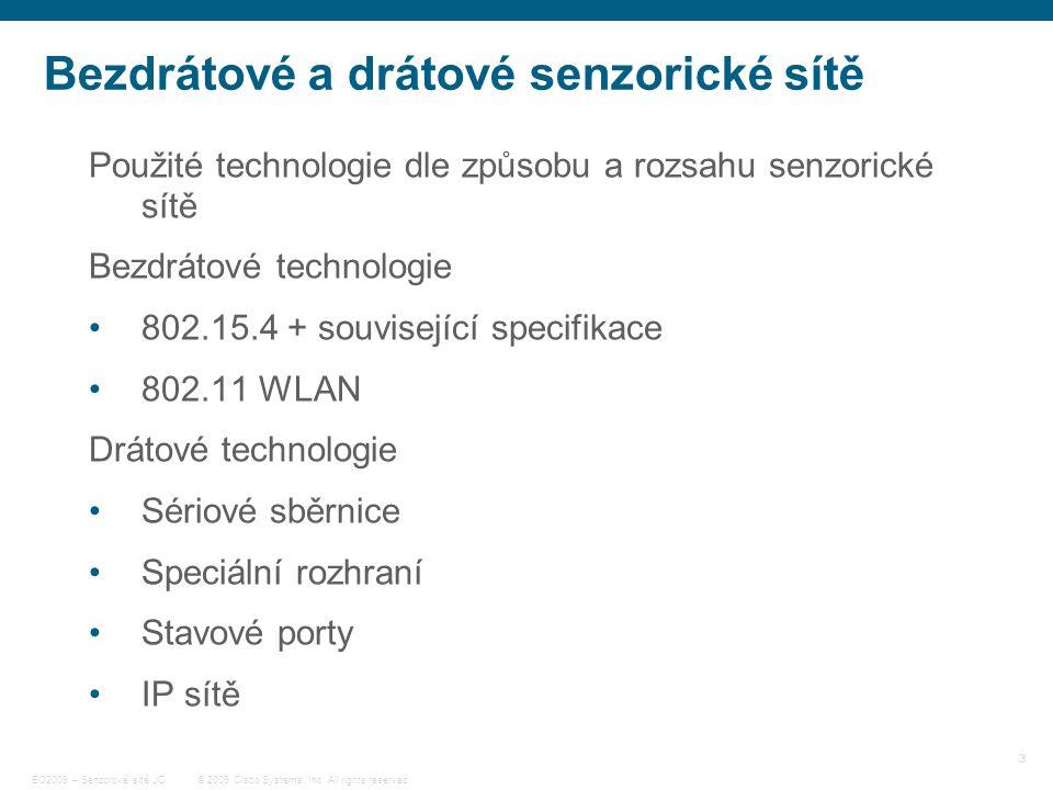 3 © 2009 Cisco Systems, Inc. All rights reserved. EO2009 – Senzorové sítě JC Bezdrátové a drátové senzorické sítě Použité technologie dle způsobu a ro