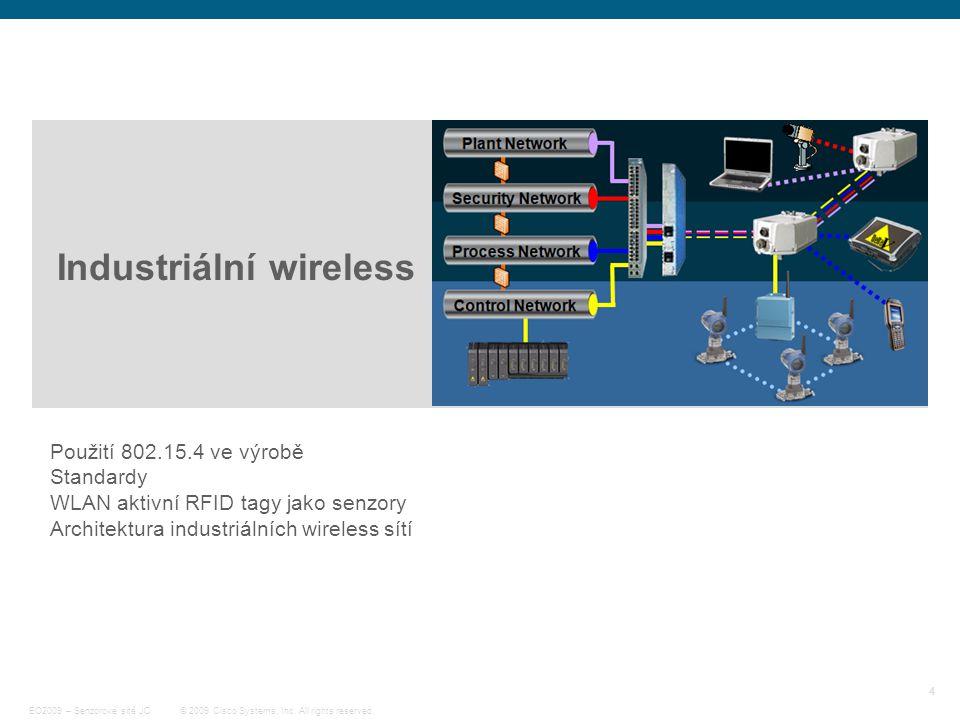 4 © 2009 Cisco Systems, Inc. All rights reserved. EO2009 – Senzorové sítě JC Industriální wireless Použití 802.15.4 ve výrobě Standardy WLAN aktivní R