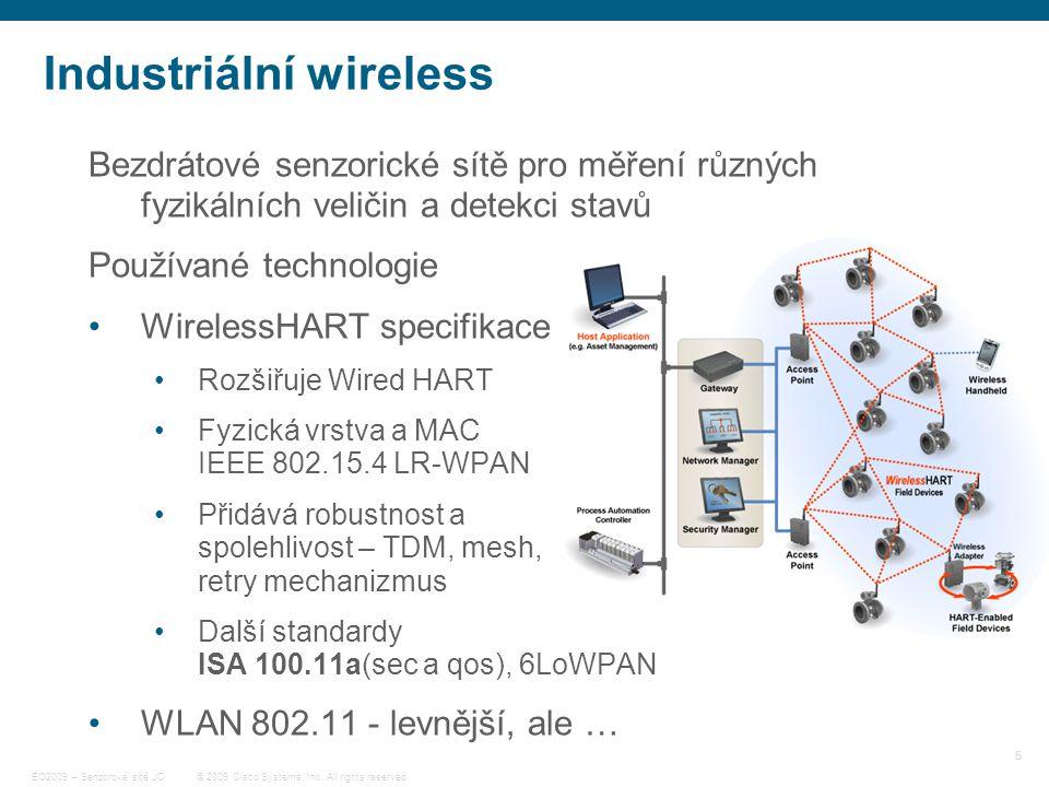5 © 2009 Cisco Systems, Inc. All rights reserved. EO2009 – Senzorové sítě JC Industriální wireless Bezdrátové senzorické sítě pro měření různých fyzik