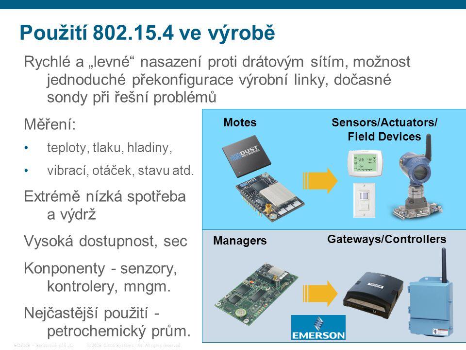 """6 © 2009 Cisco Systems, Inc. All rights reserved. EO2009 – Senzorové sítě JC Použití 802.15.4 ve výrobě Rychlé a """"levné"""" nasazení proti drátovým sítím"""