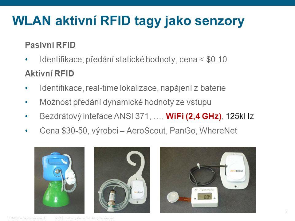 7 © 2009 Cisco Systems, Inc. All rights reserved. EO2009 – Senzorové sítě JC WLAN aktivní RFID tagy jako senzory Pasivní RFID Identifikace, předání st