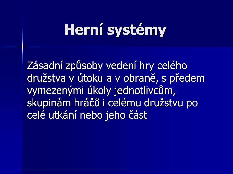Herní systémy Zásadní způsoby vedení hry celého družstva v útoku a v obraně, s předem vymezenými úkoly jednotlivcům, skupinám hráčů i celému družstvu