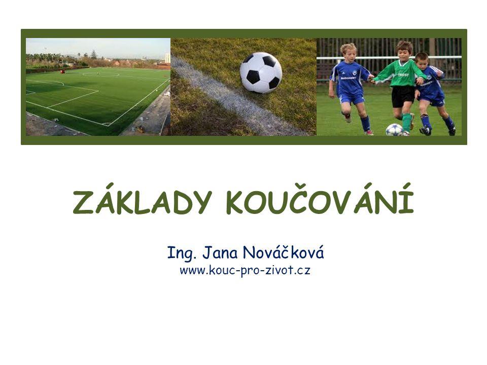 ZÁKLADY KOUČOVÁNÍ Ing. Jana Nováčková www.kouc-pro-zivot.cz