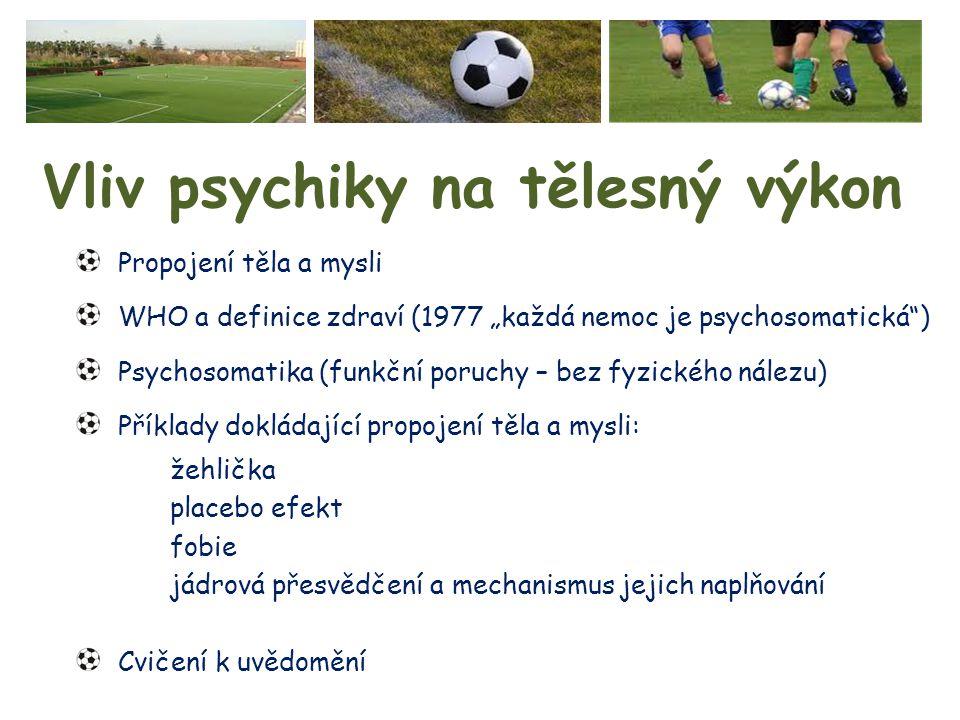 """Vliv psychiky na tělesný výkon Propojení těla a mysli WHO a definice zdraví (1977 """"každá nemoc je psychosomatická"""") Psychosomatika (funkční poruchy –"""