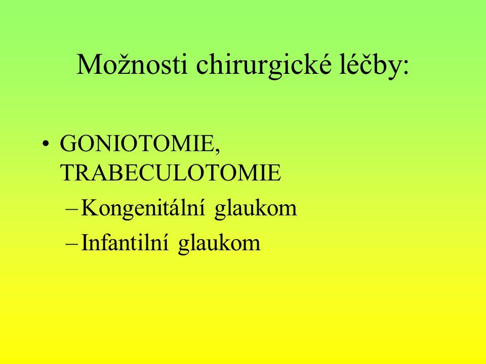 Možnosti chirurgické léčby: GONIOTOMIE, TRABECULOTOMIE –Kongenitální glaukom –Infantilní glaukom