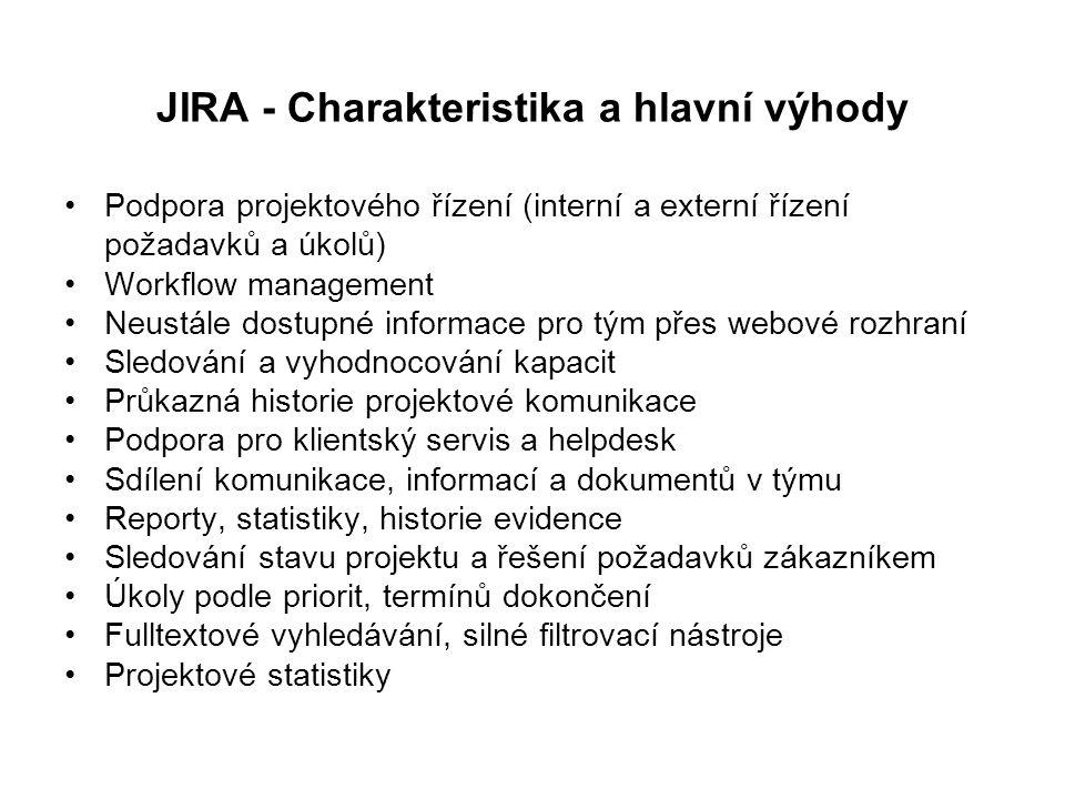 JIRA - Charakteristika a hlavní výhody Podpora projektového řízení (interní a externí řízení požadavků a úkolů) Workflow management Neustále dostupné