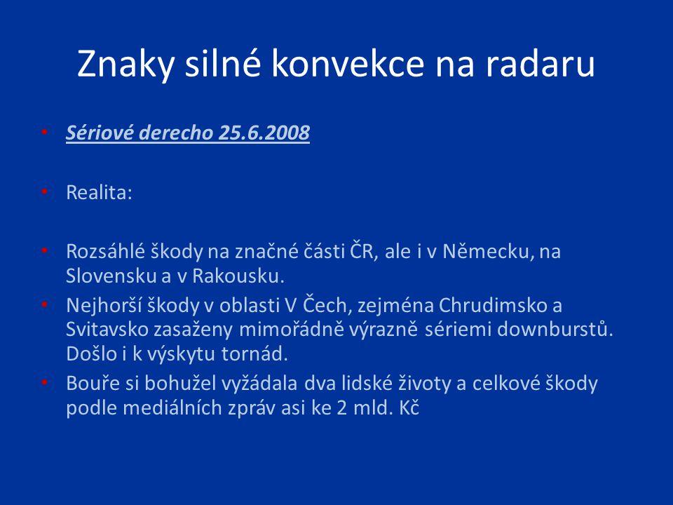 Sériové derecho 25.6.2008 Realita: Rozsáhlé škody na značné části ČR, ale i v Německu, na Slovensku a v Rakousku. Nejhorší škody v oblasti V Čech, zej